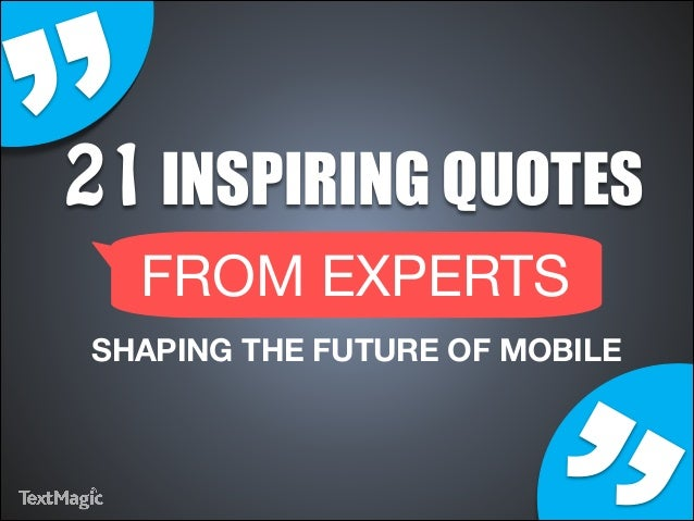 ' '  21 INSPIRING QUOTES FROM EXPERTS  SHAPING THE FUTURE OF MOBILE