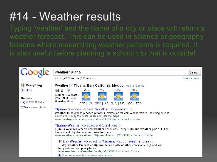 #14 - Weather resultsTyping weather and the name of a city or place will return aweather forecast. This can be used in sci...