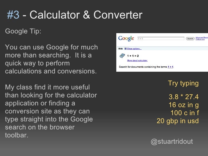 #3 - Calculator & ConverterGoogle Tip:You can use Google for muchmore than searching. It is aquick way to performcalculati...