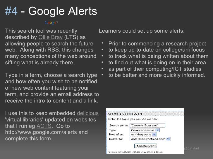 #4 - Google AlertsThis search tool was recently             Learners could set up some alerts:described by Ollie Bray (LTS...