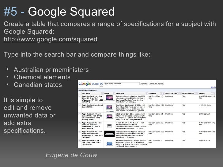 #5 - Google SquaredCreate a table that compares a range of specifications for a subject withGoogle Squared:http://www.goog...