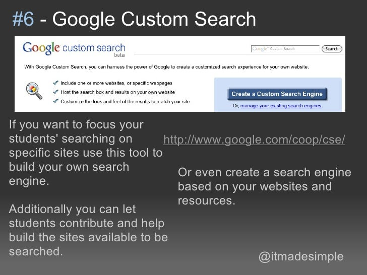 #6 - Google Custom SearchIf you want to focus yourstudents searching on          http://www.google.com/coop/cse/specific s...