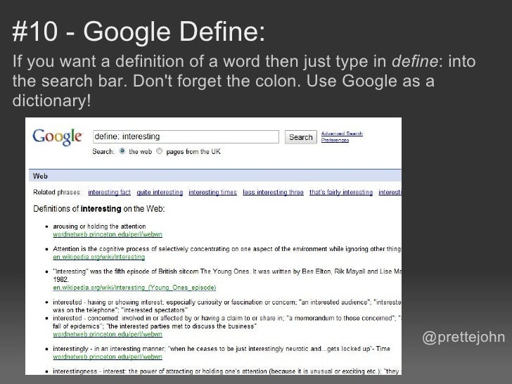 #10 - Google Define:If you want a definition of a word then just type in define: intothe search bar. Dont forget the colon...