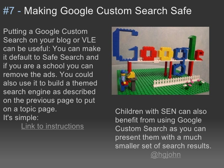 #7 - Making Google Custom Search SafePutting a Google CustomSearch on your blog or VLEcan be useful: You can makeit defaul...