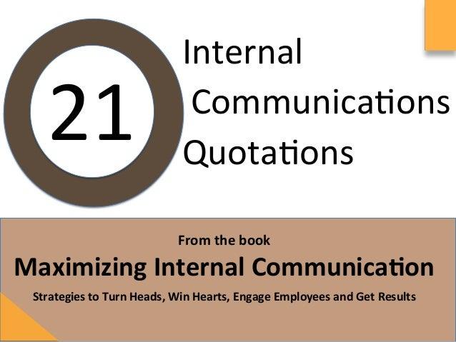 Internal Communica/ons Quota/ons Fromthebook  MaximizingInternalCommunica7on StrategiestoTurnHea...