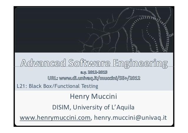 Università degli Studi dell'AquilaL21: Black Box/Functional Testing                                      Henry Muccini    ...