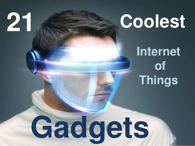 21 Coolest Internet of Things Gadgets