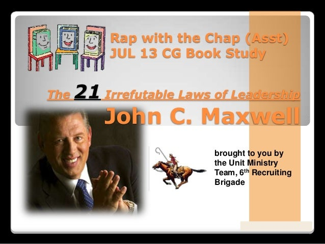 Powered By ProSlides! Presentations The 21 Irrefutable Laws of Leadership John C. Maxwell Rap with the Chap (Asst) JUL 13 ...