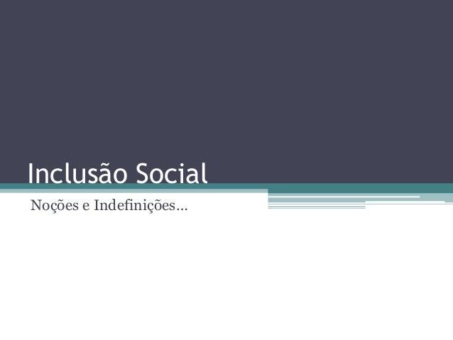 Inclusão SocialNoções e Indefinições…