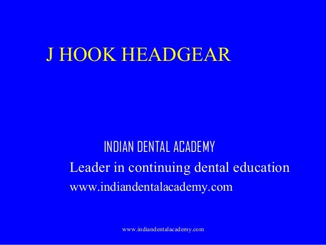 J HOOK HEADGEAR  INDIAN DENTAL ACADEMY Leader in continuing dental education www.indiandentalacademy.com  www.indiandental...