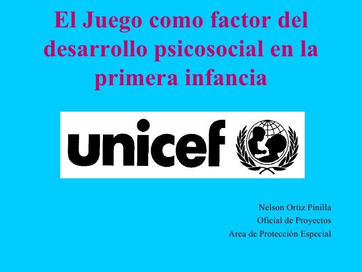El Juego como factor deldesarrollo psicosocial en la     primera infancia                          Nelson Ortiz Pinilla   ...