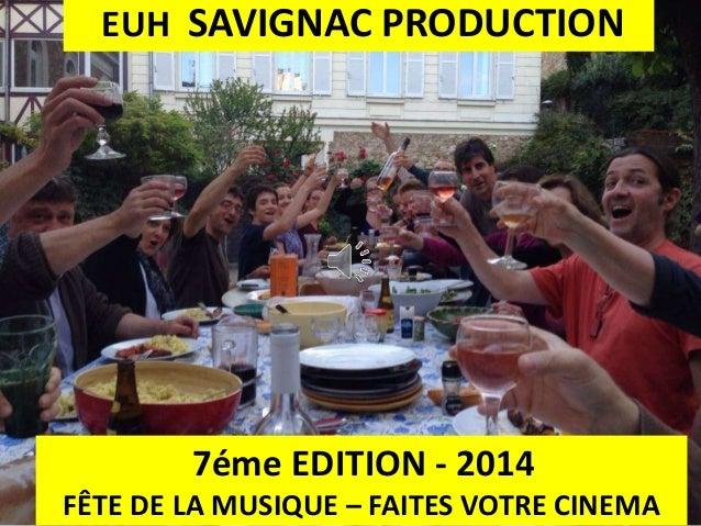 EUH SAVIGNAC PRODUCTION 7éme EDITION - 2014 FÊTE DE LA MUSIQUE – FAITES VOTRE CINEMA
