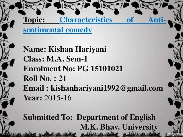 characteristic features of anti sentimental comedy Poojaba jadeja's asignments anti-sentimental comedy is kind of comedy representing complex , and follows all the characteristics of anti-sentimental comedy.