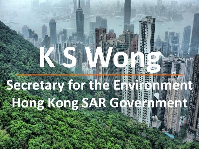 K S Wong Secretary for the Environment Hong Kong SAR Government
