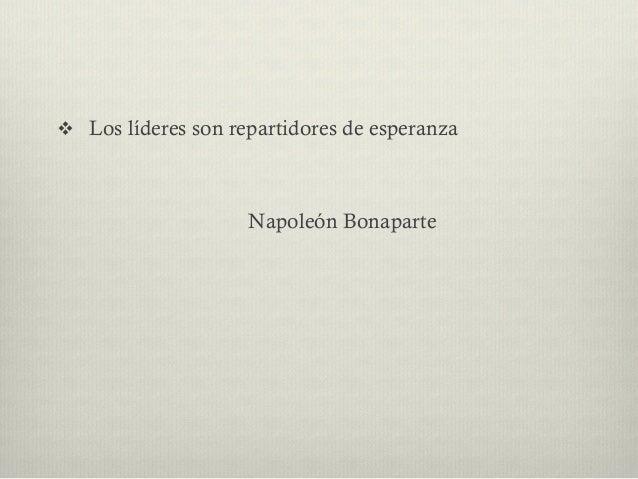 v Los líderes son repartidores de esperanza Napoleón Bonaparte