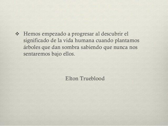 v Hemos empezado a progresar al descubrir el significado de la vida humana cuando plantamos árboles que dan sombra sabie...