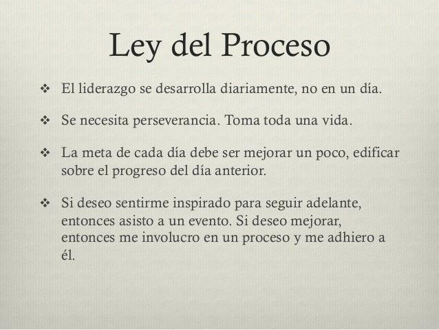 Ley del Proceso v El liderazgo se desarrolla diariamente, no en un día. v Se necesita perseverancia. Toma toda una vid...