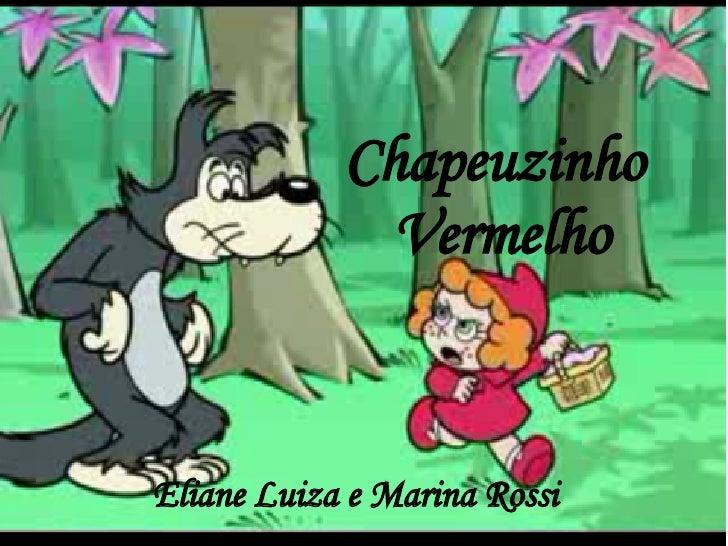 Chapeuzinho  Vermelho Eliane Luiza e Marina Rossi