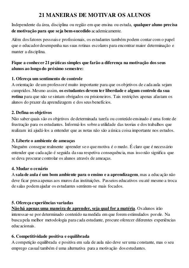 21 MANEIRAS DE MOTIVAR OS ALUNOS Independente da área, disciplina ou região em que ensina ou estuda, qualquer aluno precis...