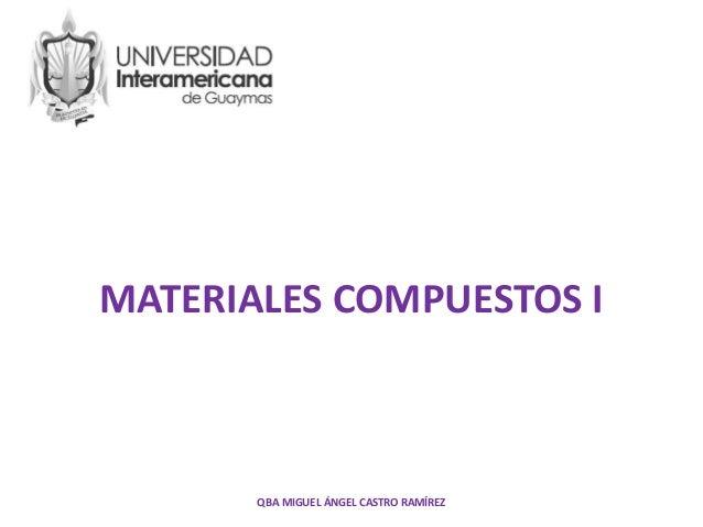 MATERIALES COMPUESTOS I QBA MIGUEL ÁNGEL CASTRO RAMÍREZ