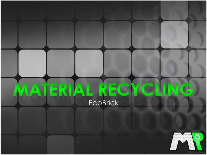 Material recycling<br />EcoBrick<br />