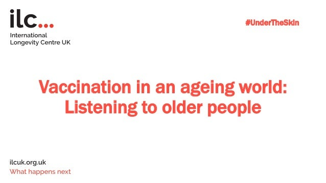 Vaccination in an ageing world: Listening to older people #UnderTheSkin