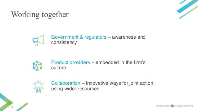 10 Working together Collaboration – innovative ways for joint action, using wider resources Government & regulators – awar...