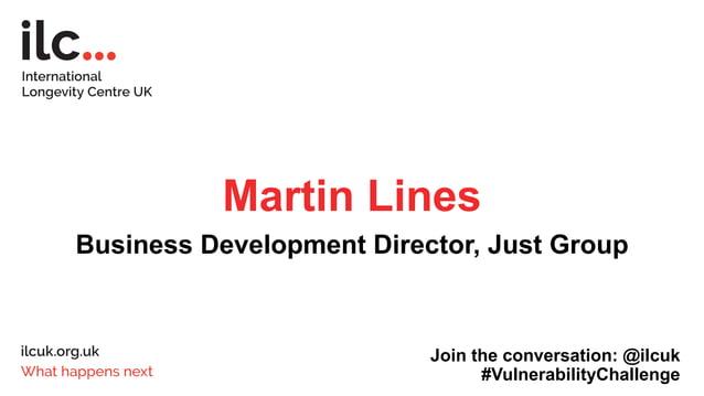 Martin Lines Business Development Director, Just Group Join the conversation: @ilcuk #VulnerabilityChallenge