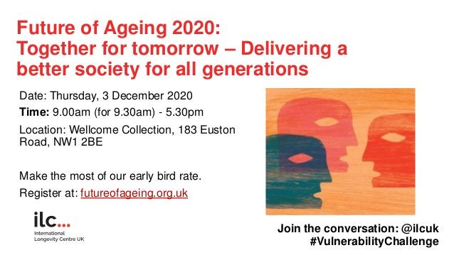 Future of Ageing 2020: Together for tomorrow – Delivering a better society for all generations Date: Thursday, 3 December ...