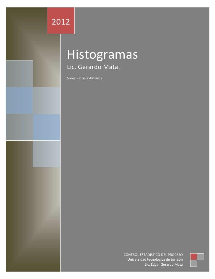 2012   Histogramas   Lic. Gerardo Mata.   Sonia Patricia Almanza                            CONTROL ESTADISTICO DEL PROCES...