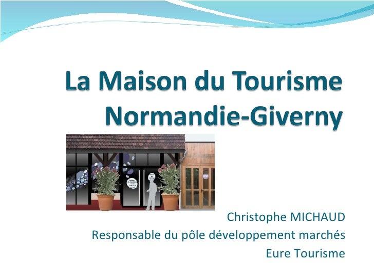 Christophe MICHAUD Responsable du pôle développement marchés Eure Tourisme