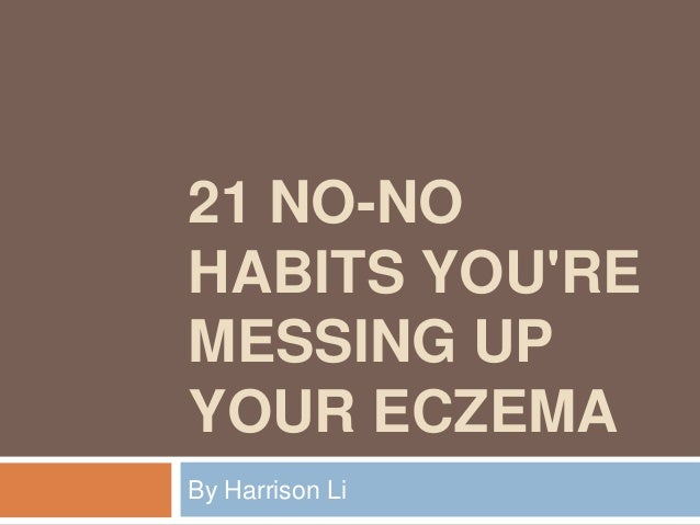 21 NO-NO HABITS YOU'RE MESSING UP YOUR ECZEMA By Harrison Li