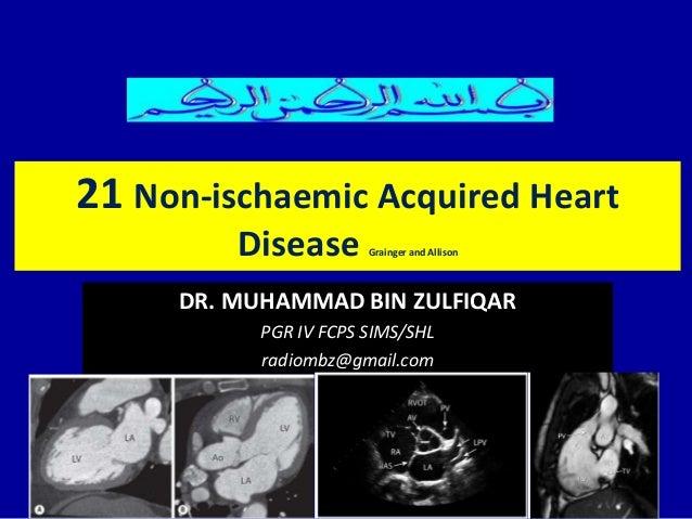 DR. MUHAMMAD BIN ZULFIQAR PGR IV FCPS SIMS/SHL radiombz@gmail.com 21 Non-ischaemic Acquired Heart Disease Grainger and All...