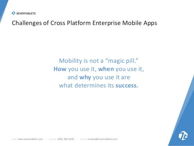 """Challenges of Cross Platform Enterprise Mobile Apps  Mobility is not a """"magic pill."""" How you use it, when you use it, and ..."""