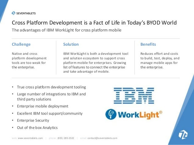 Cross Platform Development is a Fact of Life in Today's BYOD World The advantages of IBM WorkLight for cross platform mobi...