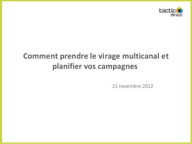 Comment prendre le virage multicanal et     planifier vos campagnes                       21 novembre 2012
