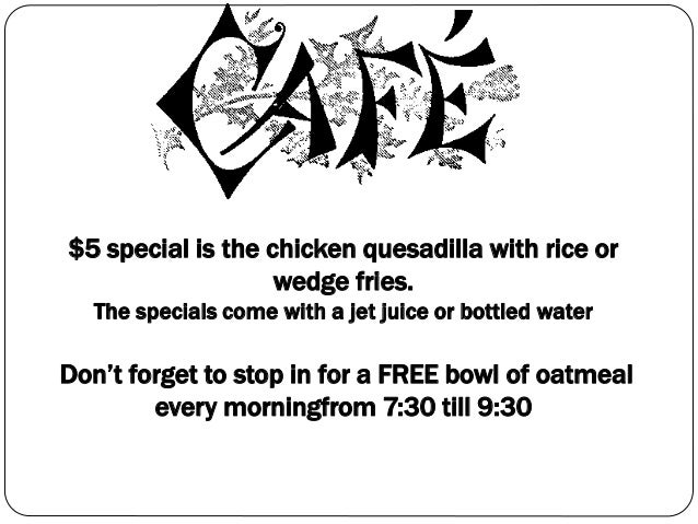 $5 special is the chicken quesadilla with rice or wedge fries. The specials come with a jet juice or bottled water Don't f...