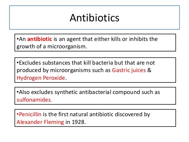 Antibiotics •An antibiotic is an agent that either kills or inhibits the growth of a microorganism. •Excludes substances t...