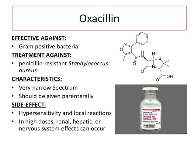 Nafcillin EFFECTIVE AGAINST: • Gram positive bacteria TREATMENT AGAINST: • Staphylococcal infections CHARACTERISTICS: • Ve...