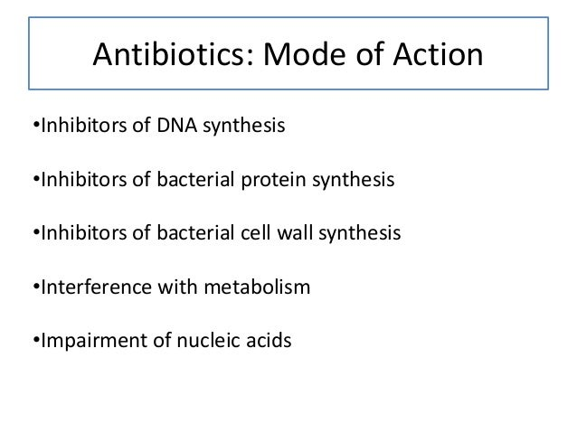 Antibiotics: Mode of Action •Inhibitors of DNA synthesis •Inhibitors of bacterial protein synthesis •Inhibitors of bacteri...