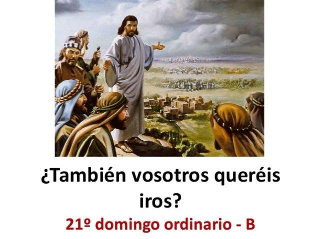 ¿También vosotros queréis iros? 21º domingo ordinario - B