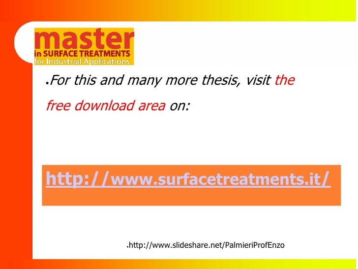 For this and many more thesis, visit the ●    free download area on:     http://www.surfacetreatments.it/               ●h...