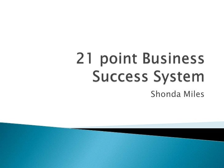 21 point Business Success System<br />Shonda Miles<br />