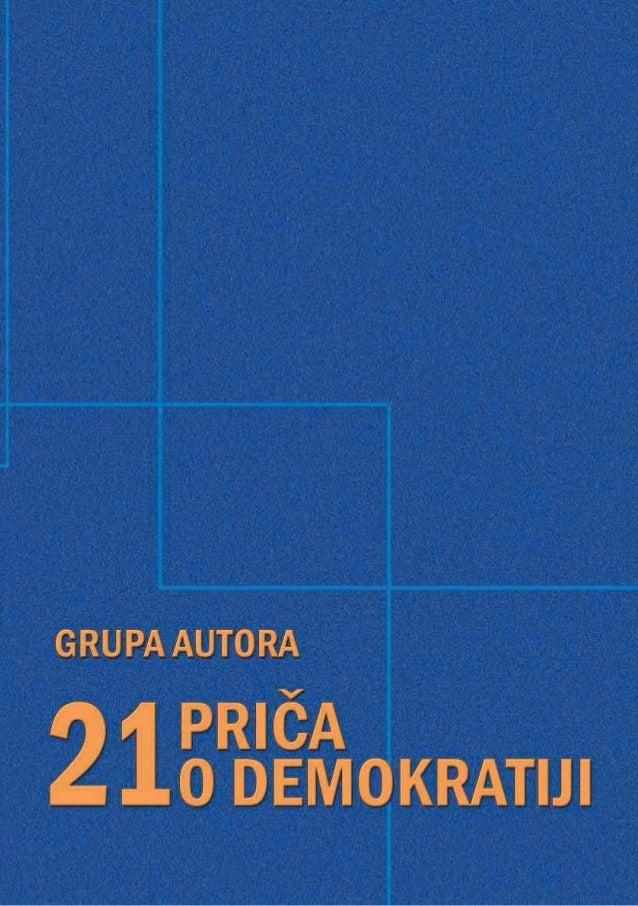 GRUPA AUTORA21 PRIČA O DEMOKRATIJI           Urednik      Daliborka Uljarević       Podgorica, 2005.