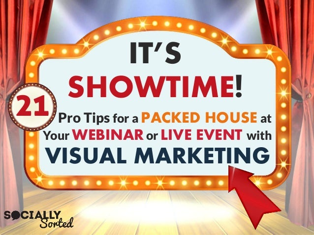 Pro Tips for a PACKED HOUSE at Your WEBINARor LIVE EVENT with VISUAL MARKETING IT'S SHOWTIME! 21
