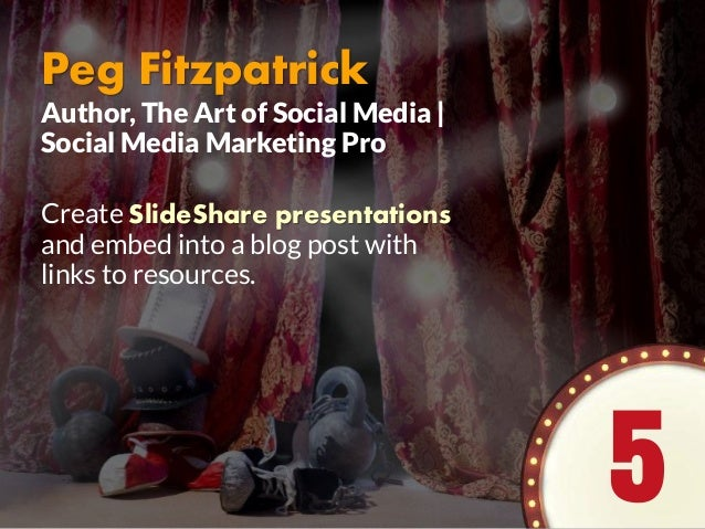 Peg Fitzpatrick Create SlideShare presentations and embed into a blog post with links to resources. Author, The Art of Soc...
