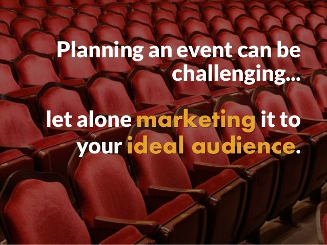 Planning an event can be challenging... let alone marketing it to your ideal audience.