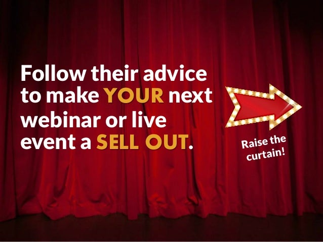 Follow their advice to make YOUR next webinar or live event a SELL OUT.