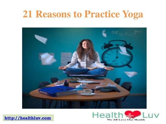 21 Reasons to Practice Yoga  http://healthluv.com