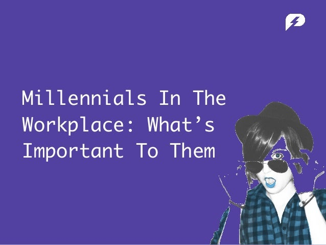 Millennials In The Workplace: What's Important To Them
